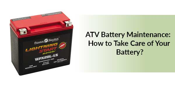 ATV Battery Maintenance: How to Take Care of Your Battery?