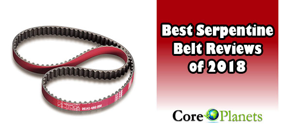 Best Serpentine Belt [The Top Rated, Best Selling Models of 2019]