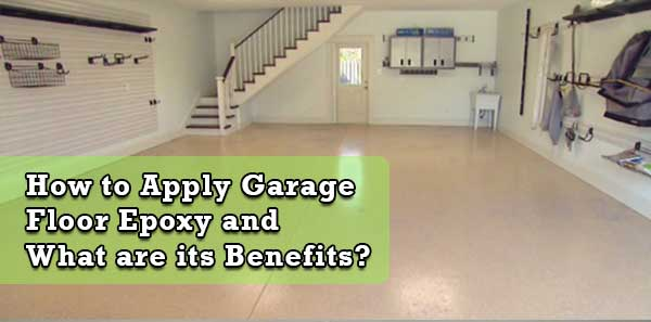 How to Apply Garage Floor Epoxy and What are its Benefits?
