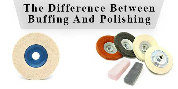 Know The Difference Between Buffing And Polishing