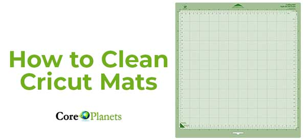How to Clean Cricut Mats Properly – Detailed Instructions