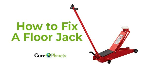 How to Fix a Floor Jack That Won't Lift – In-depth Solutions