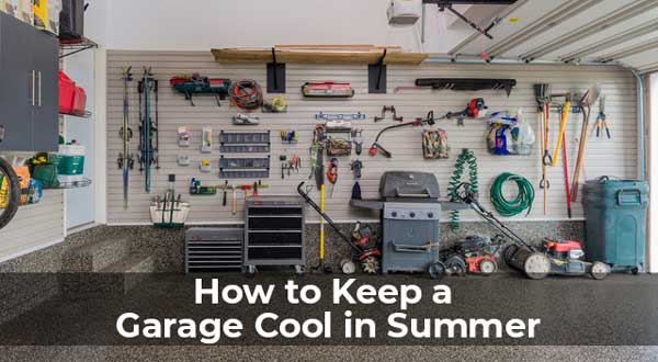 How to Keep a Garage Cool in Summer – Some Interesting Facts that How To Cool A Garage on how to frame a garage into living space, how to warm a garage, how to keep garage cool, how to insulate a garage, cool ways to a garage, how to turn a garage into a room, how to cool attic, how to clean a garage, how to heat a garage, cool signs for your garage, how to seal a garage, heating and cooling a garage,