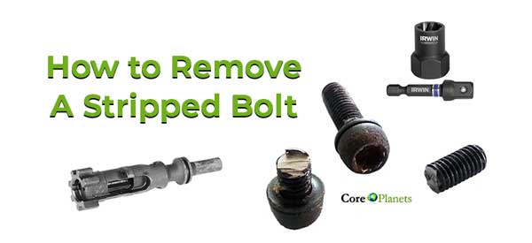 How to Remove a Stripped Bolt – Easy Methods That Work
