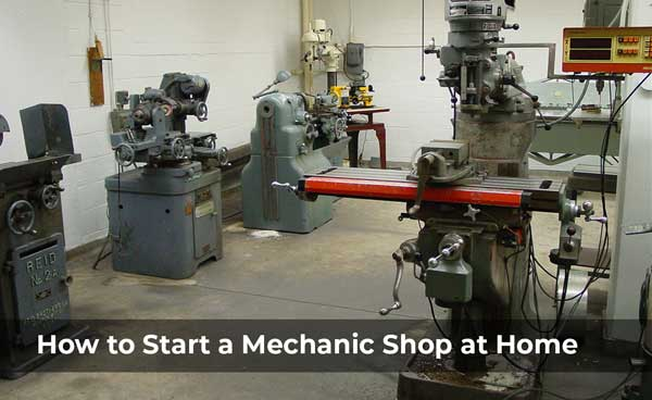 How to Start  Manage a Mechanic Shop at Home – Ultimate Guide