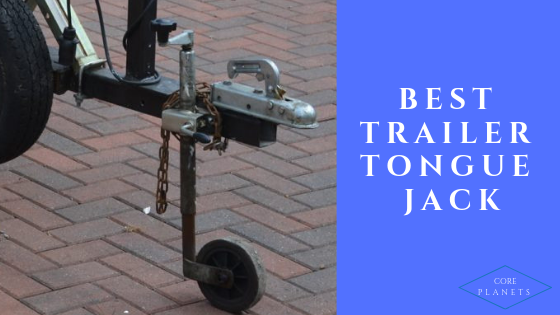 10 Best Trailer Tongue Jack 2019 – Electric & Heavy Duty